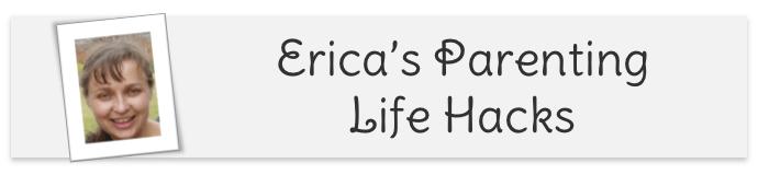 Erica's Parenting Life Hacks